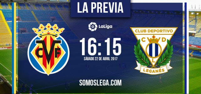 Villarreal – Leganés: Un Leganés sin extremos visita el Estadio de La Cerámica