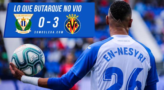 Lo que Butarque no vio del Leganés – Villarreal